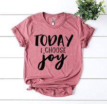 Load image into Gallery viewer, Today I Choose Joy T-shirt-LauraLouCrafted