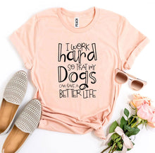 Load image into Gallery viewer, My Dogs Can Have A Better Life T-shirt-LauraLouCrafted