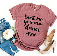 Load image into Gallery viewer, Trust Me You Can Dance Vodka T-shirt-LauraLouCrafted