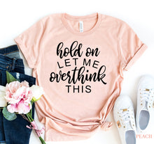 Load image into Gallery viewer, Hold On Let Me Overthink This T-shirt-LauraLouCrafted