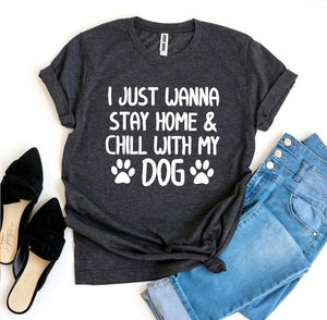 I Just Wanna Stay Home & Chill With My Dog T-shirt-LauraLouCrafted