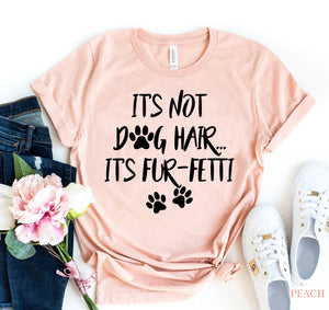 It's Not Dog Hair, It's Fun-fetti T-shirt-LauraLouCrafted