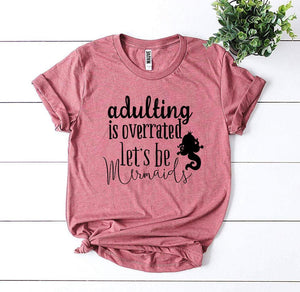 Adulting Is Overrated Let's Be Mermaids T-shirt-LauraLouCrafted