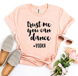 Trust Me You Can Dance Vodka T-shirt-LauraLouCrafted
