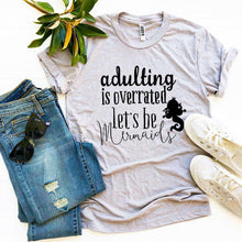 Load image into Gallery viewer, Adulting Is Overrated Let's Be Mermaids T-shirt-LauraLouCrafted