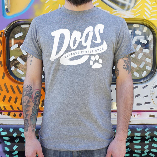 Dogs Because People Suck T-Shirt (Mens)-LauraLouCrafted