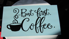 Load image into Gallery viewer, But first, coffee wood block sign-LauraLouCrafted
