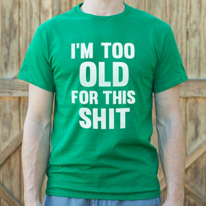 I'm Too Old For This Shit T-Shirt (Mens)-LauraLouCrafted