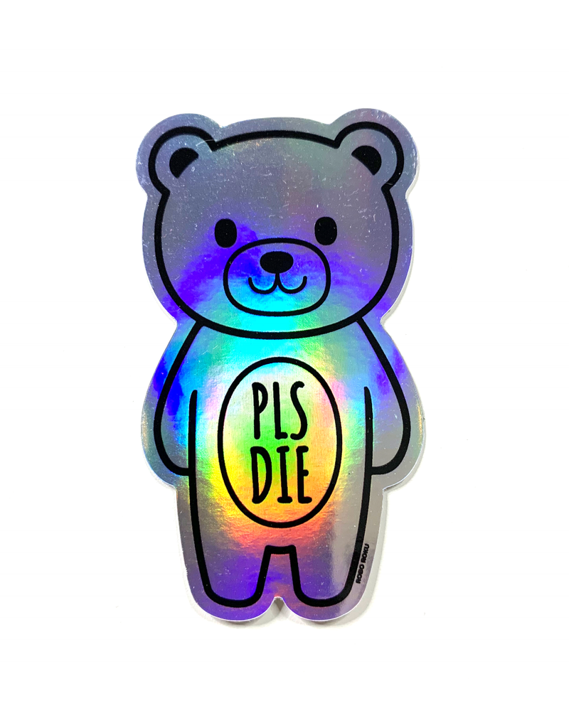 PLS DIE Mood Bear Hologram Vinyl Sticker