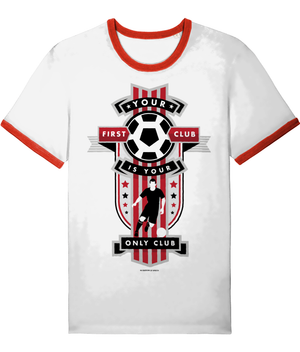 Your First Club is your Only Club - Ringer T-Shirt