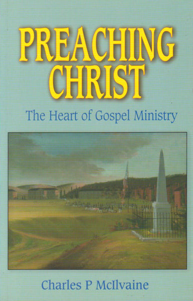 Preaching Christ: The Heart of Gospel Ministry