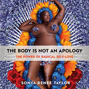 The Body Is Not an Apology: The Power of Radical Self-Love-Master Self Love-Dress Me Good