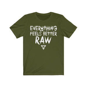 Everything feels better RAW Tee