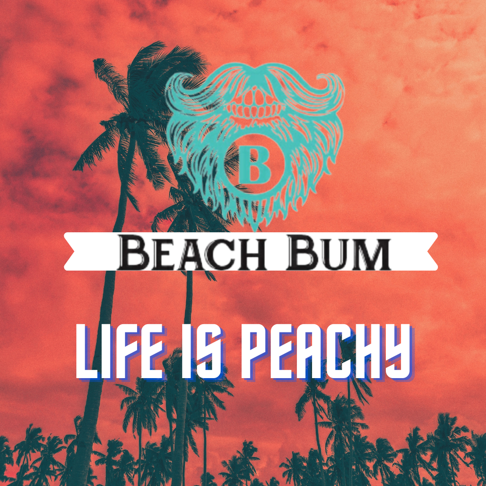 Beach Bum Babes Life Is Peachy - Beach Bum Beards Care