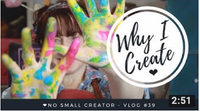 Why I Create - Vlog #39