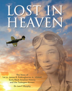 Lost in Heaven: The Story of 1st Lt. James R. Polkinghorne Jr., Usaaf, Early Black Aviation History and the Tuskegee Airmen by Leo Murphy