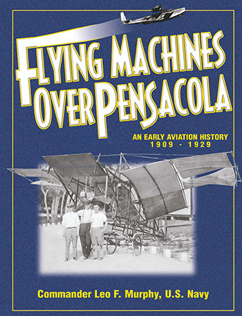Flying Machines Over Pensacola by CDR Leo Murphy (USN ret.)