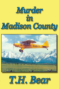 Murder in Madison County by T. H. Bear