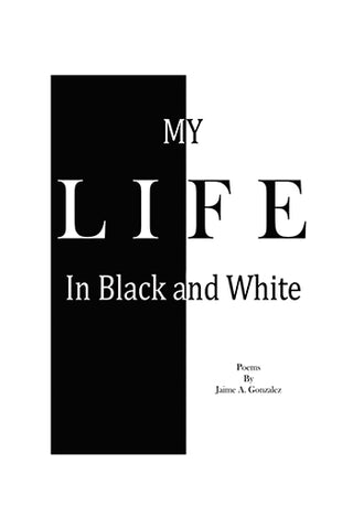 My Life in Black and White by Jaime Gonzalez