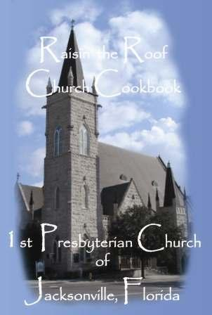 Raisin' The Roof Church Cook Book by 1st Presbyterian Church Jacksonville, FL