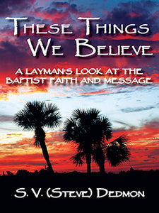 These Things We Believe by Steve Dedmon