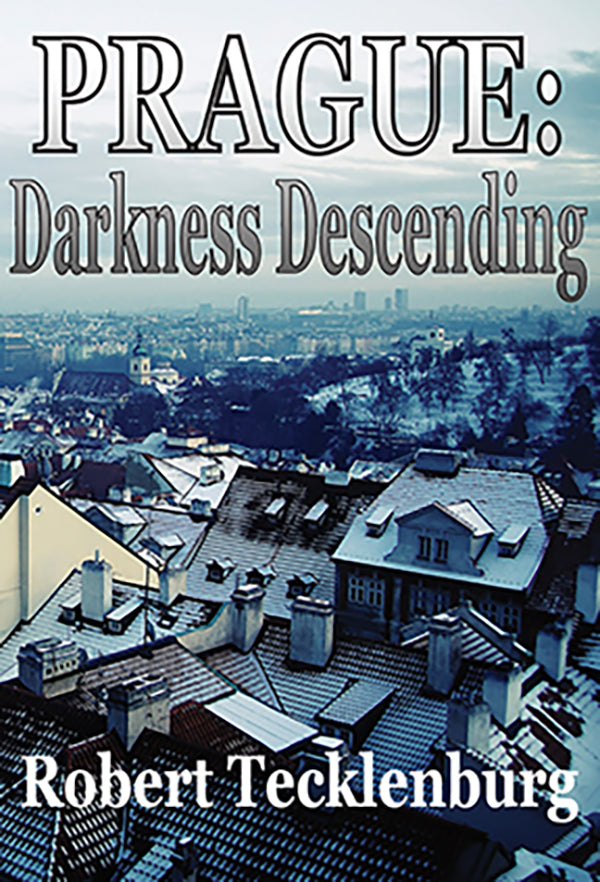 Prague: Darkness Descending by Robert Tecklenburg