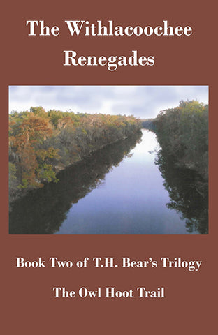 The Withlacoochee Renegades by T.H. Bear