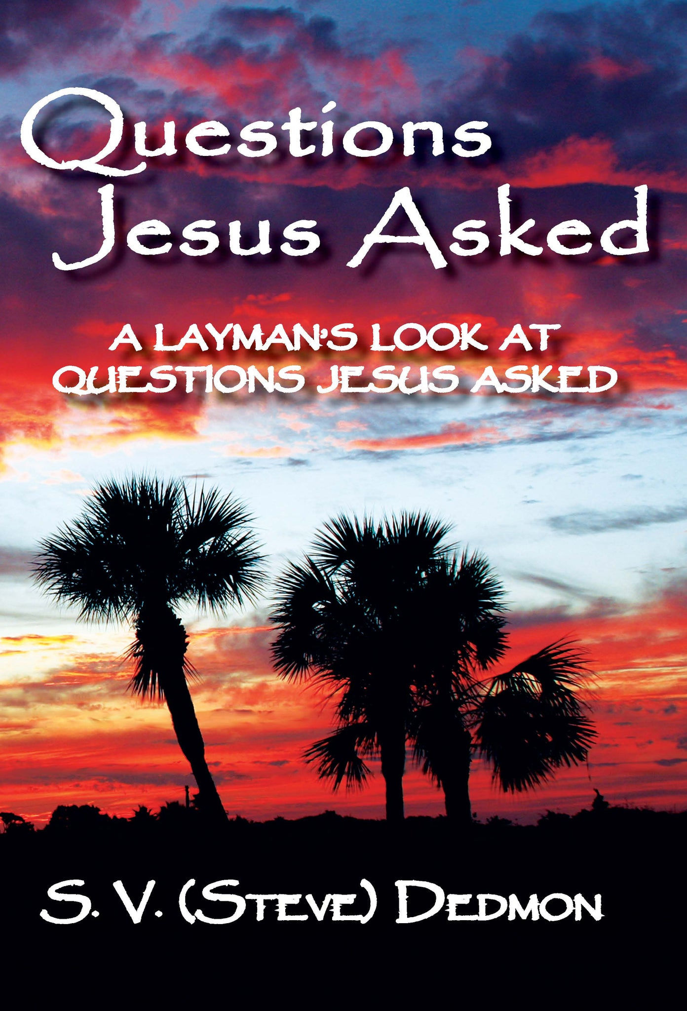 A Layman's Look at  Questions Jesus Asked By S. V. (Steve) Dedmon