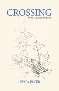 Crossing: A Caregiver's Journey by Leota Ester