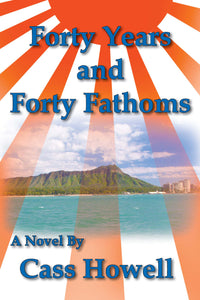 Forty Years and Forty Fathoms by Cass Howell