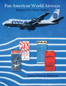 Pan American World Airways — Images of a Great Airline by James Patrick Baldwin