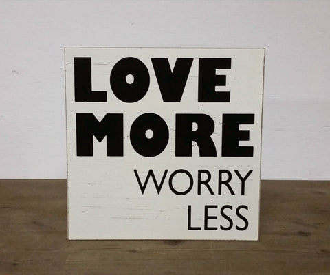 Love More Worry Less Sign