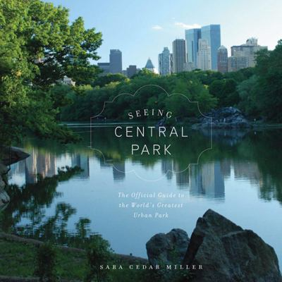 Seeing Central Park : The Official Guide to the World's Greatest Urban Park