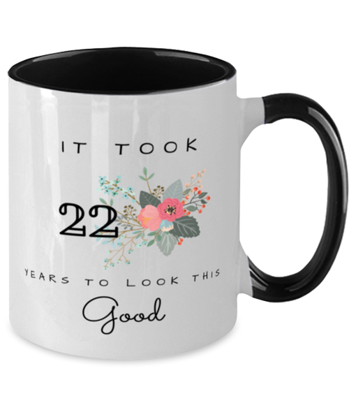 22nd Birthday Gift Two Tone Black and White Coffee Mug, it took 22 years to look this good - Happy Birthday Best Gift for 22 years old - Flower