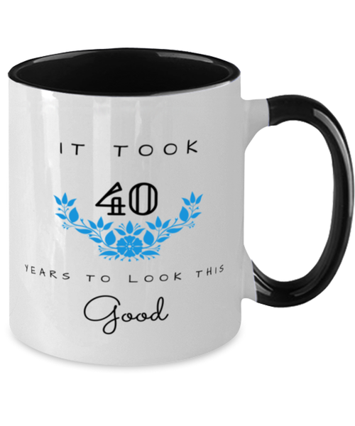 40th Birthday Gift Two Tone Black and White Coffee Mug, it took 40 years to look this good - Happy Birthday Best Gift for 40 years old - Flower