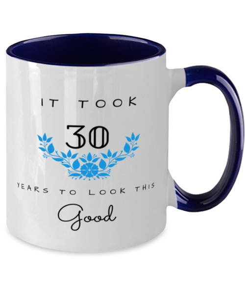 30th Birthday Gift Two Tone Navy and White Coffee Mug, it took 30 years to look this good - Happy Birthday Best Gift for 30 years old - Flower