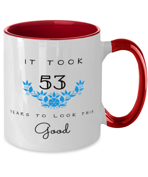 53rd Birthday Gift Two Tone Red and White Coffee Mug, it took 53 years to look this good - Happy Birthday Best Gift for 53 years old - Flower