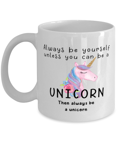 Always be yourself unless you can be a  Unicorn Coffee Mug
