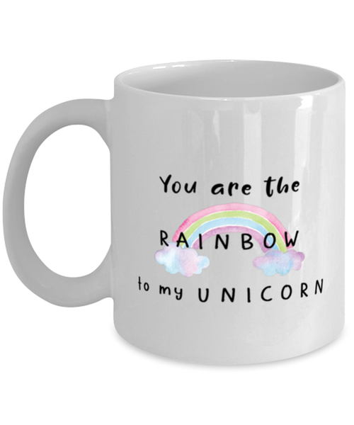 You are the Rainbow to my Unicorn Coffee Mug