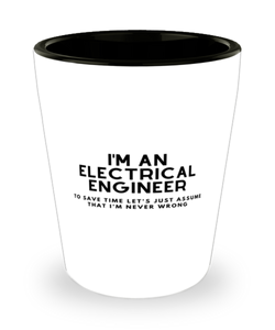 I'm an electrical engineer Shot Glass