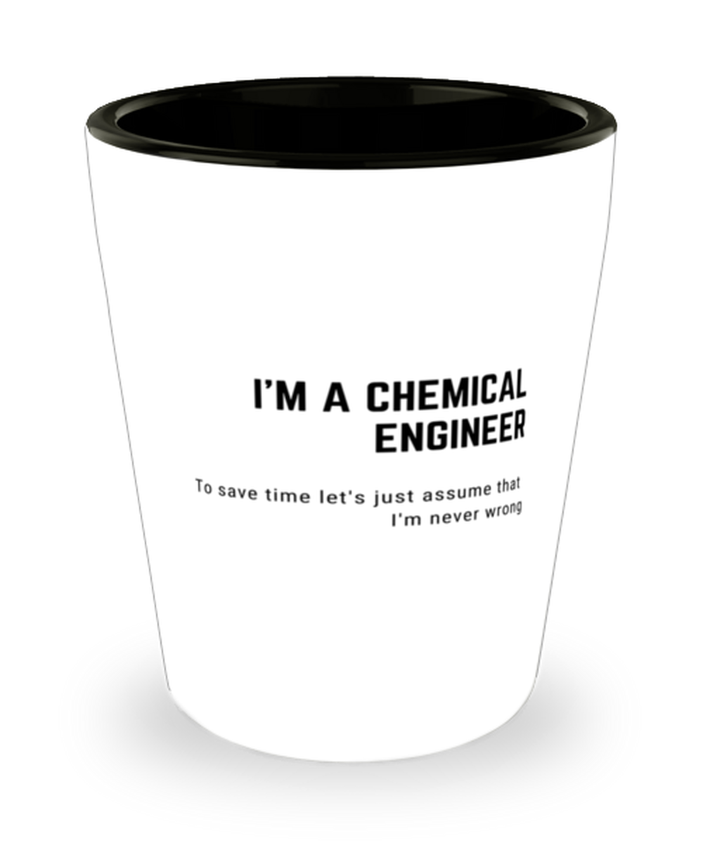I'm a Chemical Engineer  Shot Glass