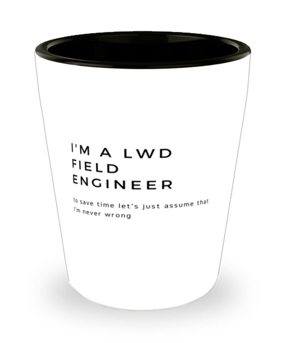 I'm a LWD Field Engineer Shot Glass