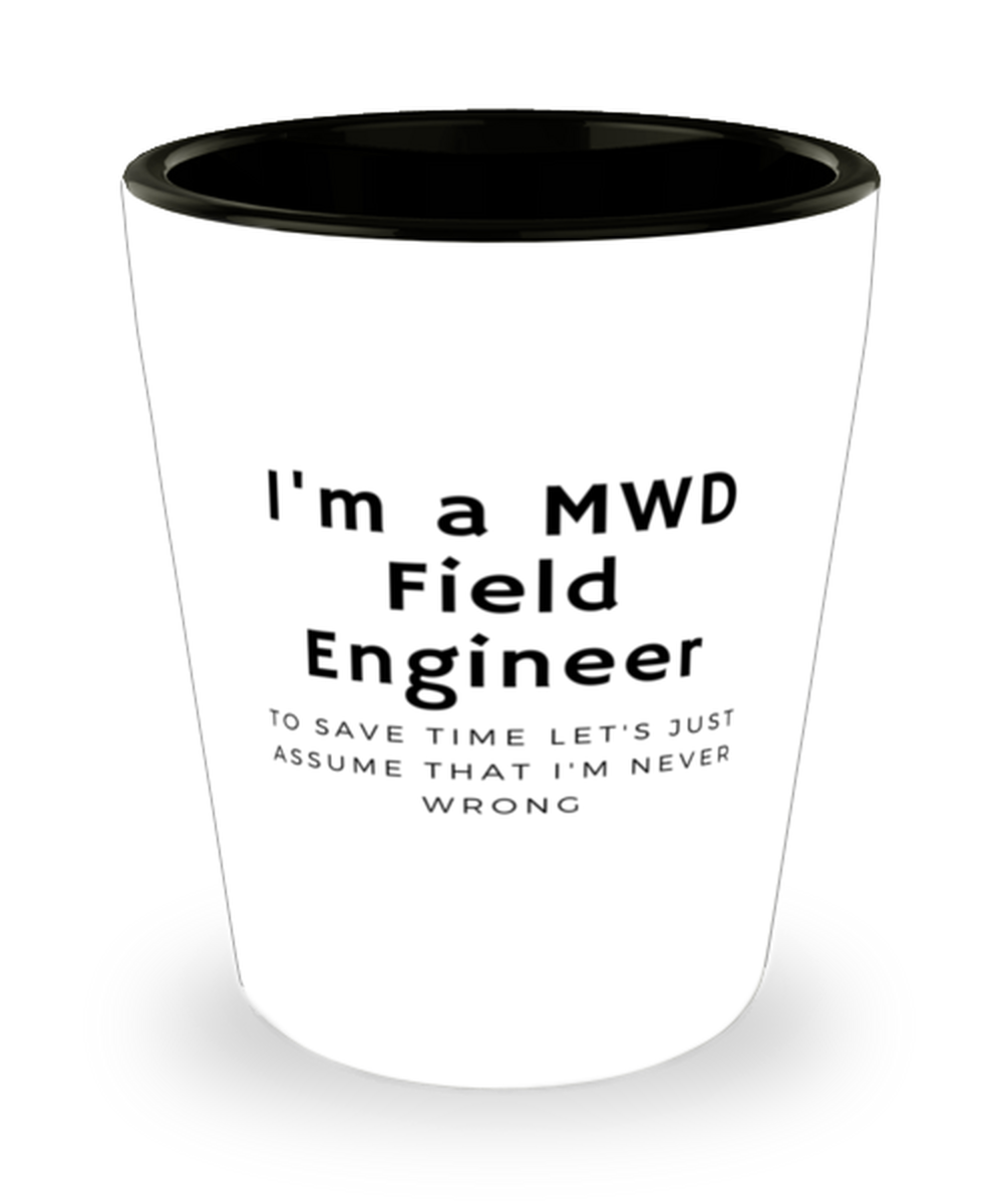 I'm a MWD Field Engineer Shot Glass