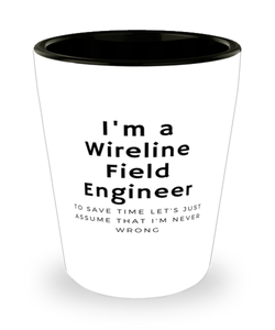 I'm a Wireline Field Engineer Shot Glass