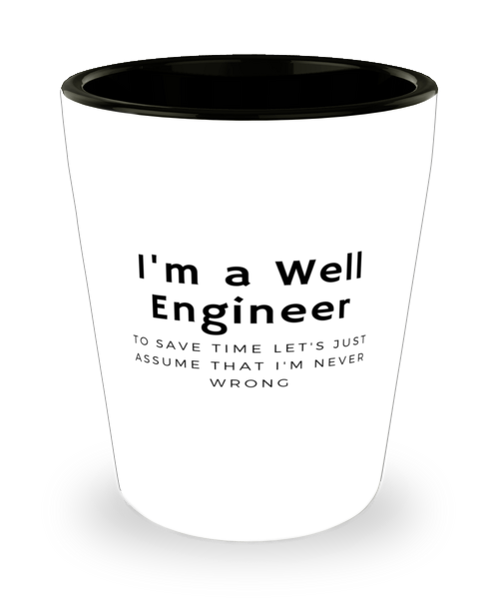 I'm a Well Engineer Shot Glass