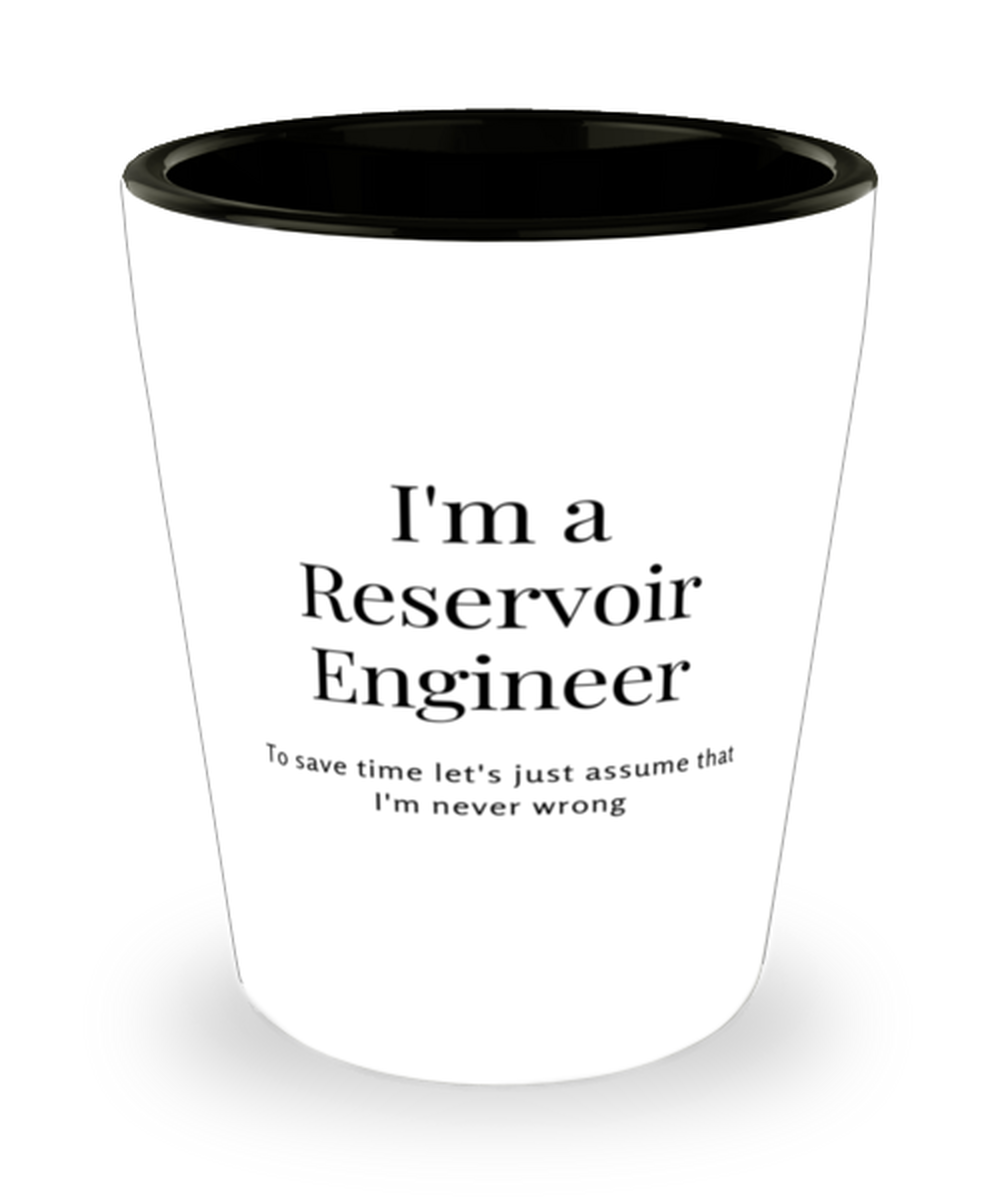 I'm a Reservoir Engineer Shot Glass