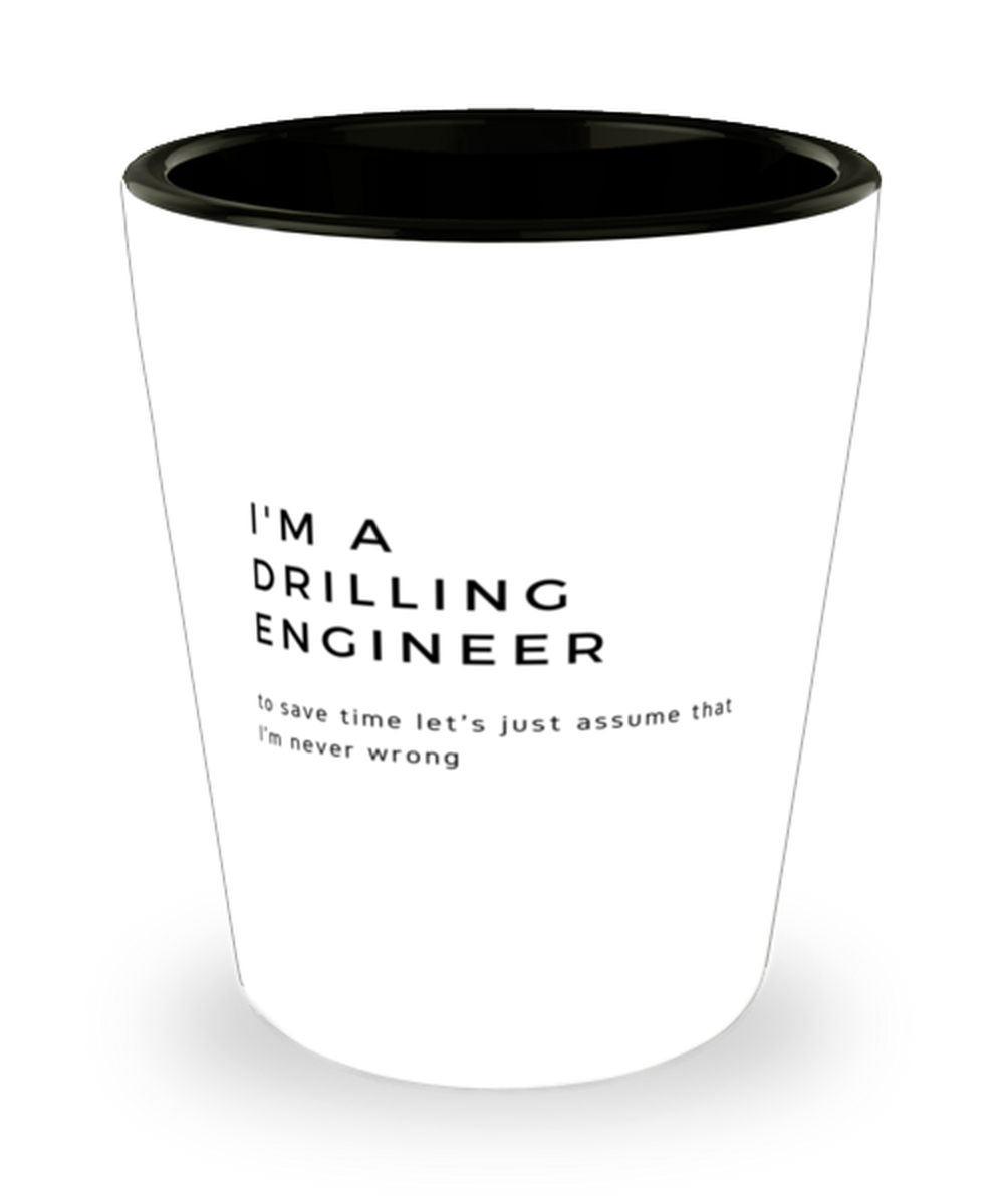 I'm a Drilling Engineer Shot Glass
