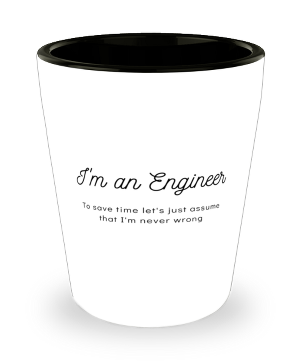 I'm an Engineer Shot Glass