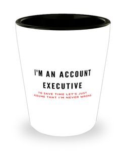 I'm an Account Executive Shot Glass