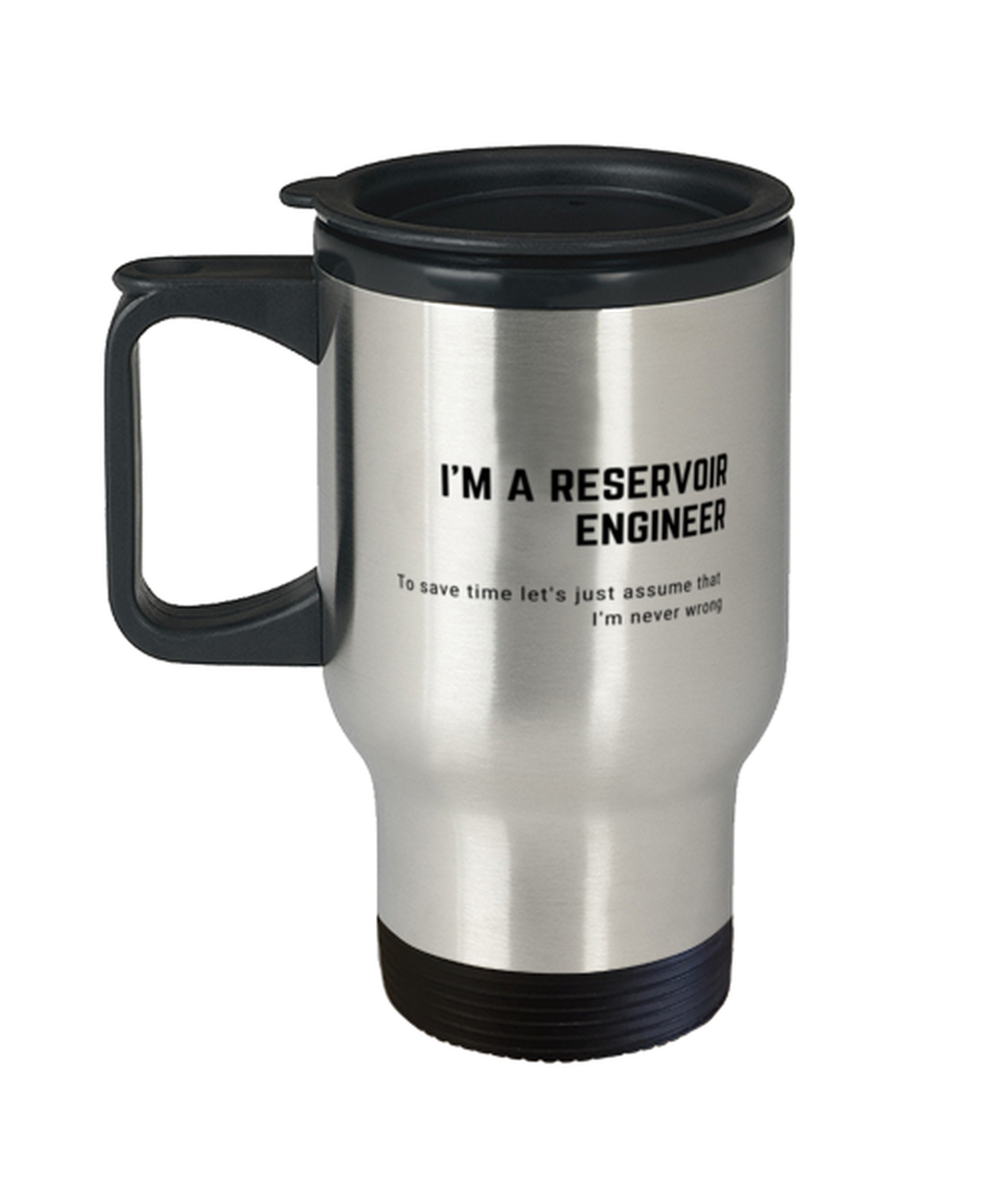 I'm a Reservoir Engineer Travel Mug
